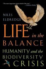Life in the Balance : Humanity and the Biodiversity Crisis - Niles Eldredge