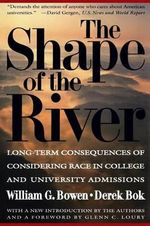 The Shape of the River : Long-term Consequences of Considering Race in College and University Admissions - William G. Bowen