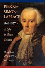 Pierre-Simon Laplace, 1749-1827 : A Life in Exact Science - Charles Coulston Gillispie