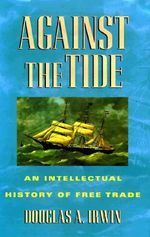 Against the Tide : An Intellectual History of Free Trade - Douglas A. Irwin