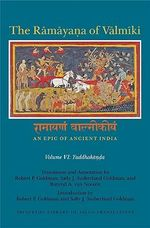 The Ramayana of Valmiki: An Epic of Ancient India: v. VI : Yuddhakanda
