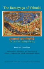The Ramayana of Valmiki V 7 : An Epic Of Ancient India - Robert P. Goldman