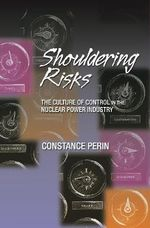 Shouldering Risks : The Culture of Control in the Nuclear Power Industry - C. Perin