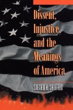 Dissent, Injustice and the Meanings of America : Law and Philosophy Library - Steven H. Shiffrin