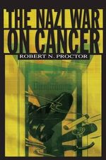 The Nazi War on Cancer - Robert Proctor