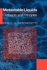 Metastable Liquids : Concepts and Principles - Pablo G. Debenedetti