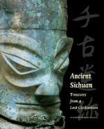 Ancient Sichuan : Treasures from a Lost Civilization