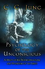 Psychology of the Unconscious : A Study of the Transformations and Symbolisms of the Libido - C. G. Jung