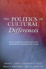The Politics of Cultural Differences : Social Change and Voter Mobilization Strategies in the Post-New Deal Period - David C. Leege