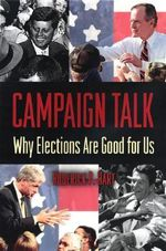Campaign Talk : Why Elections are Good for Us - Roderick P. Hart