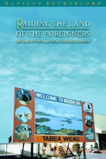 Raiding the Land of the Foreigners : The Limits of the Nation on an Indonesian Frontier - Danilyn Rutherford