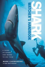 The Shark Watchers Handbook : A Guide to Sharks and Where to See Them - Mark Carwardine