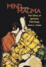 Mind Over Magma : The Story of Igneous Petrology - Davis A. Young