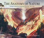 The Anatomy of Nature : Geology and American Landscape Painting, 1825-1875 - Rebecca Bedell