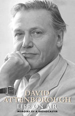 Life on Air : Memoirs of a Broadcaster - Sir David Attenborough
