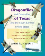 Dragonflies and Damselflies of Texas and the South Central United States : Texas, Louisiana, Arkansas, Oklahoma and New Mexico - John C. Abbott