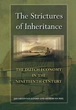 The Strictures of Inheritance : The Dutch Economy in the Nineteenth Century - Jan Luiten Van Zanden