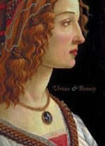 Virtue and Beauty : Leonardo's Ginevra De Benci and Renaissance Portraits of Women