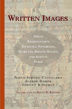 Written Images : Soren Kierkegaard's Journals, Notebooks, Booklets, Sheets, Scraps, and Slips of Paper - Soren Kierkegaard
