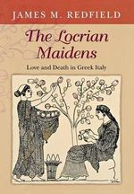 The Locrian Maidens : Love and Death in Greek Italy - James M. Redfield