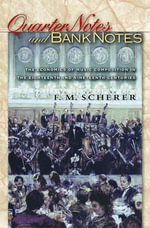 Quarter Notes and Bank Notes : The Economics of Music Composition in the Eighteenth and Nineteenth Centuries - F. M. Scherer