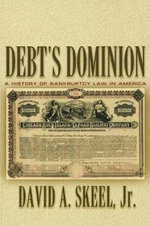 Debt's Dominion : A History of Bankruptcy Law in America - David A. Skeel