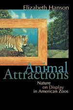 Animal Attractions : Nature on Display in American Zoos - Elizabeth C. Hanson
