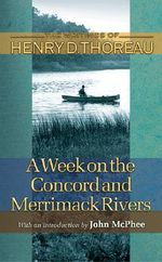 A Week on the Concord and Merrimack Rivers : A Week on the Concord and Merrimack Rivers - Henry David Thoreau