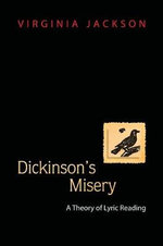 Dickinsons's Misery : A Theory of Lyric Reading - Virginia Jackson