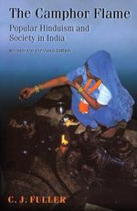 The Camphor Flame : Popular Hinduism and Society in India - C.J. Fuller