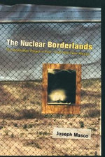 The Nuclear Borderlands : The Manhattan Project in Post-Cold War New Mexico - Joseph Masco