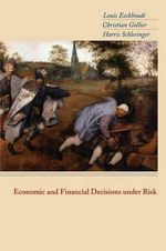 Economic and Financial Decisions Under Risk - Louis Eeckhoudt