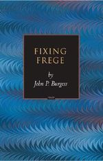 Fixing Frege : Princeton Monographs in Philosophy - John P. Burgess