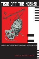Tear Off the Masks! : Identity and Imposture in Twentieth-Century Russia - Sheila Fitzpatrick
