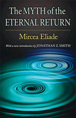The Myth of the Eternal Return : Cosmos and History - Mircea Eliade