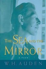 The Sea and the Mirror : A Commentary on Shakespeare's