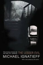 The Lesser Evil : Political Ethics in an Age of Terror - Michael Ignatieff