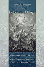 Before the Deluge : Public Debt, Inequality, and the Intellectual Origins of the French Revolution - Michael Sonenscher