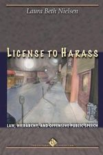 License to Harass : Law, Hierarchy, and Offensive Public Speech - Laura Beth Nielsen