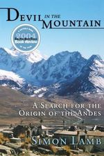 Devil in the Mountain : A Search for the Origin of the Andes - Simon Lamb