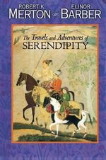 The Travels and Adventures of Serendipity : A Study in Sociological Semantics and the Sociology of Science - Robert K. Merton