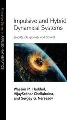 Impulsive and Hybrid Dynamical Systems : Stability, Dissipativity, and Control - Wassim M. Haddad
