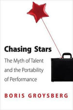 Chasing Stars : The Myth of Talent and the Portability of Performance - Boris Groysberg