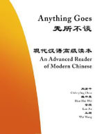 Anything Goes : An Advanced Reader of Modern Chinese - Chih-p'ing Chou