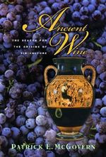 Ancient Wine : The Search for the Origins of Viniculture - Patrick E. McGovern