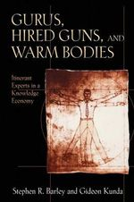 Gurus, Hired Guns, and Warm Bodies : Itinerant Experts in a Knowledge Economy - Stephen R. Barley