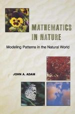 Mathematics in Nature : Modeling Patterns in the Natural World - John A. Adam