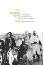 The Modern Spirit of Asia : The Spiritual and the Secular in China and India - Peter van der Veer
