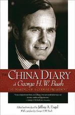 The China Diary of George H. W. Bush : The Making of a Global President