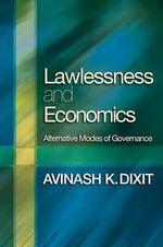 Lawlessness and Economics : Alternative Modes of Governance - Avinash K. Dixit